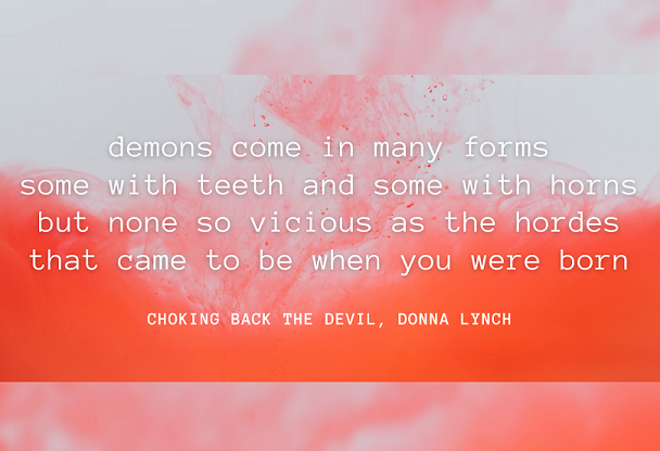 """""""Demons come in many forms / Some with teeth and some with horns / But none so vicious as the hordes / That came to be when you were born."""""""