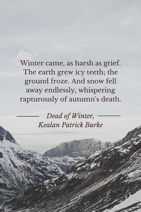 """""""Winter came, as harsh as grief. The earth grew icy teeth; the ground froze. And snow fell away endlessly, whispering rapturously of autumn's death."""""""